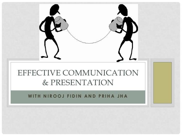 EFFECTIVE COMMUNICATION     & PRESENTATION WITH NIROOJ FIDIN AND PRIHA JHA