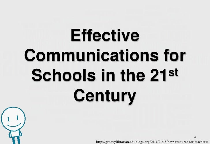 EffectiveCommunications for Schools in the 21st     Century        http://groovylibrarian.edublogs.org/2011/01/18/new-reso...