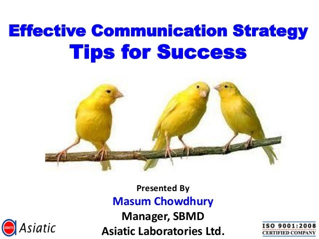 Effective Communication Strategy Tips for Success Presented By Masum Chowdhury Manager, SBMD Asiatic Laboratories Ltd.