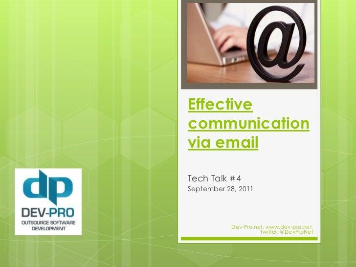 Effective communication via email<br />Tech Talk #4<br />September 28, 2011<br />Dev-Pro.net, www.dev-pro.net, <br />Twitt...
