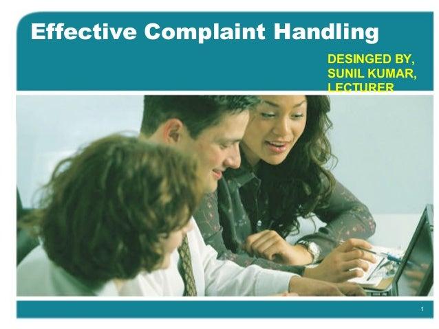 1 Effective Complaint Handling DESINGED BY, SUNIL KUMAR, LECTURER