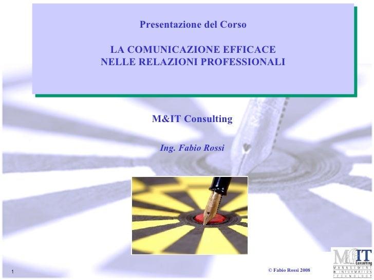 Presentazione del Corso       LA COMUNICAZIONE EFFICACE     NELLE RELAZIONI PROFESSIONALI                 M&IT Consulting ...