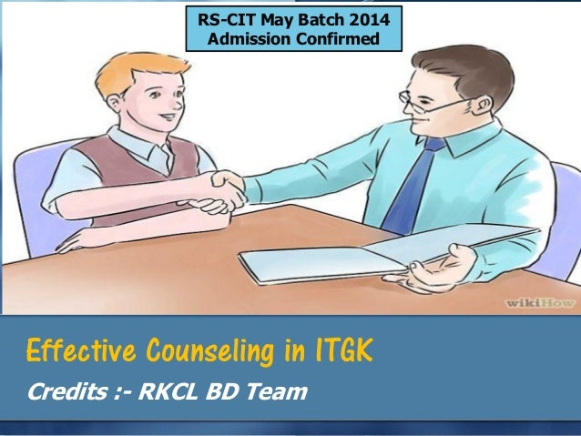 Effective Counseling in ITGK Credits :- RKCL BD Team RS-CIT May Batch 2014 Admission Confirmed