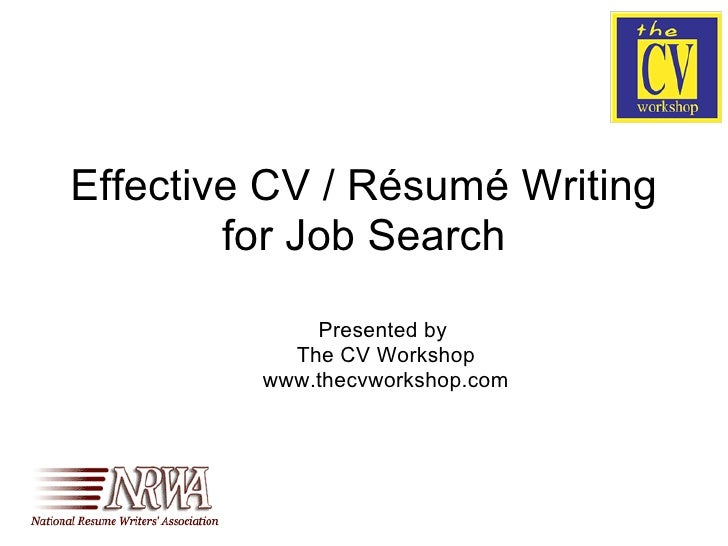 Effective CV / Résumé Writing for Job Search Presented by  The CV Workshop www.thecvworkshop.com