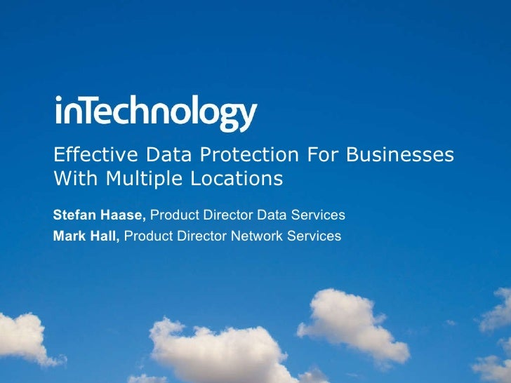 Effective Data Protection For Businesses With Multiple Locations Stefan Haase,  Product Director Data Services Mark Hall, ...