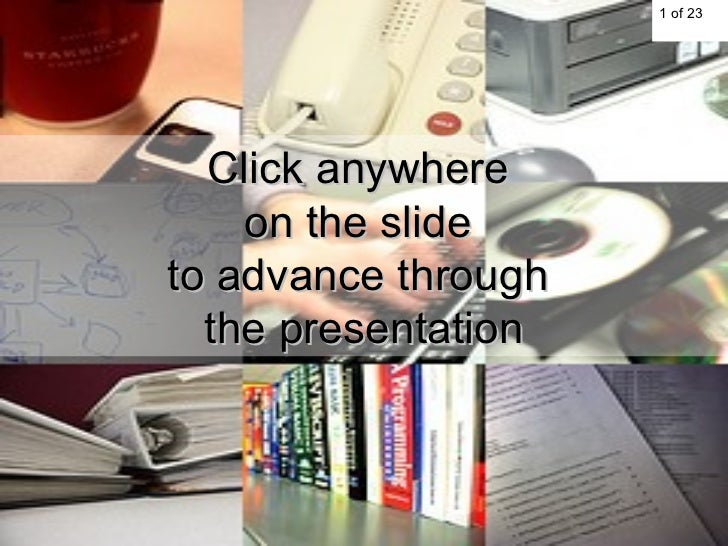 Click anywhere  on the slide  to advance through  the presentation