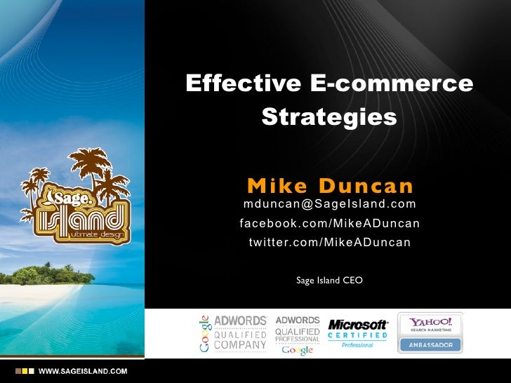Effective E-commerce      Strategies    Mike Dunca n    mdunc an @Sa ge Is land.com   facebook.com/MikeADuncan    twitter....