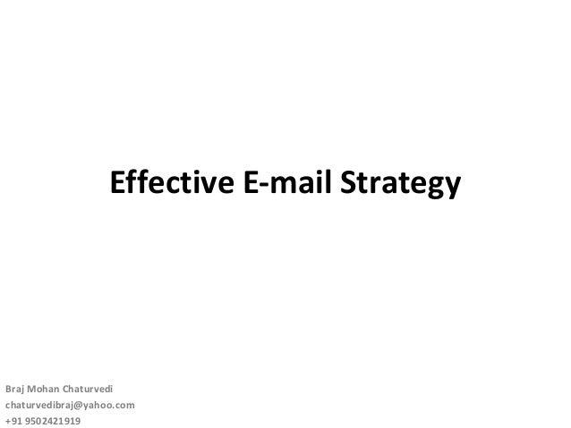 Effective E-mail Strategy Braj Mohan Chaturvedi chaturvedibraj@yahoo.com +91 9502421919