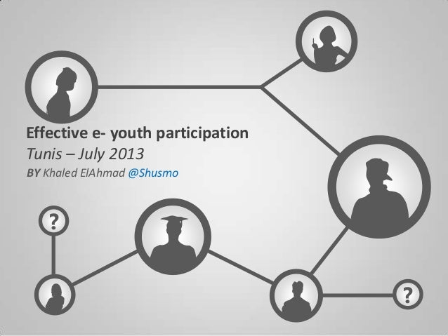 ? ? Effective e- youth participation Tunis – July 2013 BY Khaled ElAhmad @Shusmo