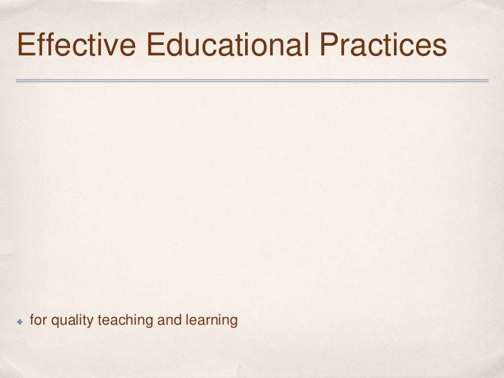 Effective Educational Practices✤   for quality teaching and learning