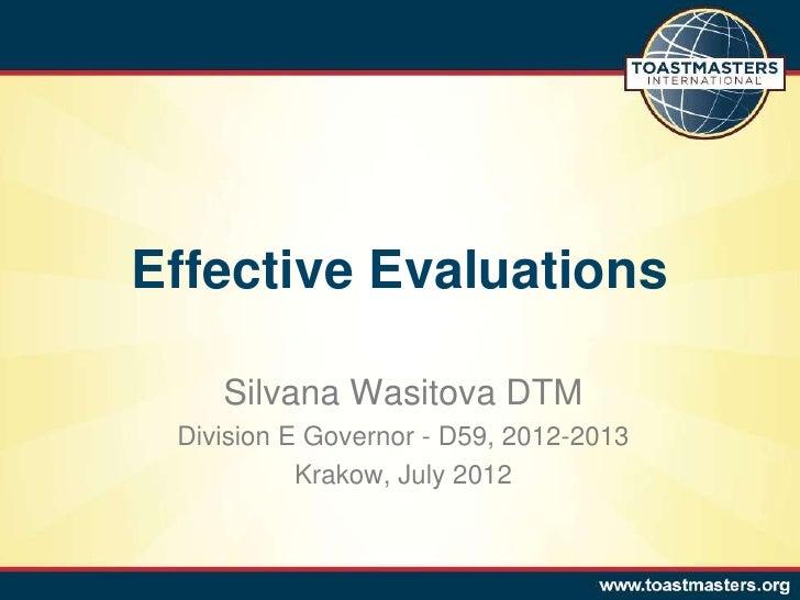 Effective Evaluations    Silvana Wasitova DTM Division E Governor - D59, 2012-2013           Krakow, July 2012