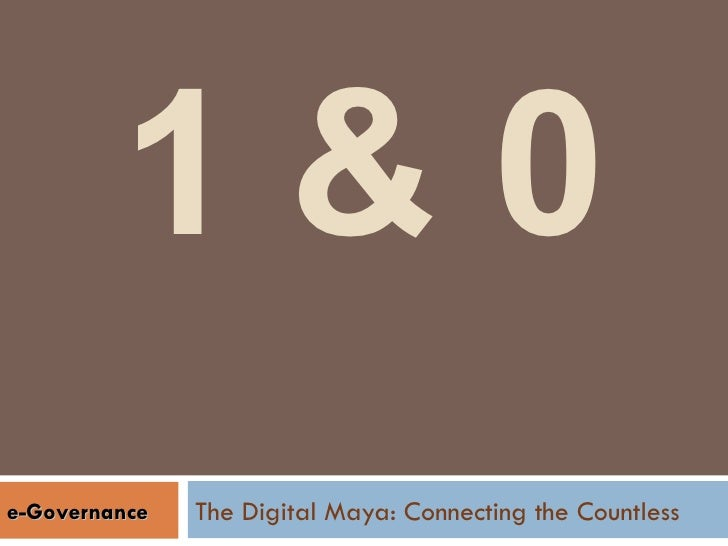 1 & 0 The Digital Maya: Connecting the Countless  e-Governance