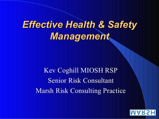 Effective Health & SafetyEffective Health & Safety ManagementManagement Kev Coghill MIOSH RSP Senior Risk Consultant Marsh...