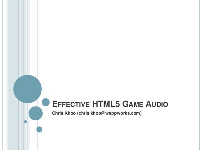 EFFECTIVE HTML5 GAME AUDIOChris Khoo (chris.khoo@wappworks.com)