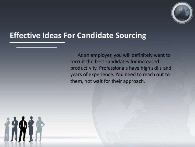Effective Ideas For Candidate Sourcing As an employer, you will definitely want to recruit the best candidates for increas...