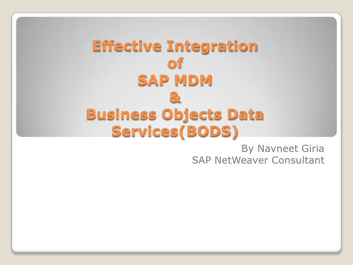 Effective Integrationof SAP MDM &Business Objects Data Services(BODS)<br />By Navneet Giria<br />SAP NetWeaver Consultant<...