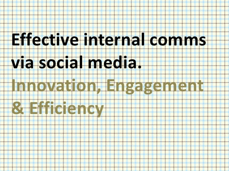 Effective internal comms via social media.<br />Innovation, Engagement & Efficiency <br />