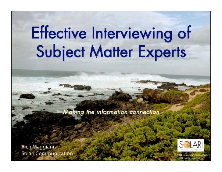 Effective Interviewing of     Subject Matter Experts                   Making the information connection     Rich Maggiani...