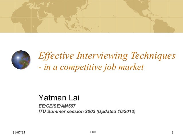 Effective Interviewing Techniques - in a competitive job market Yatman Lai EE/CE/SE/AM597 ITU Summer session 2003 (Updated...