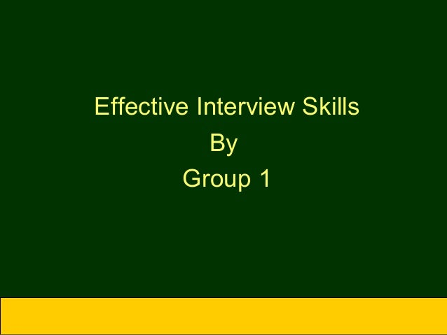 Effective Interview Skills By Group 1