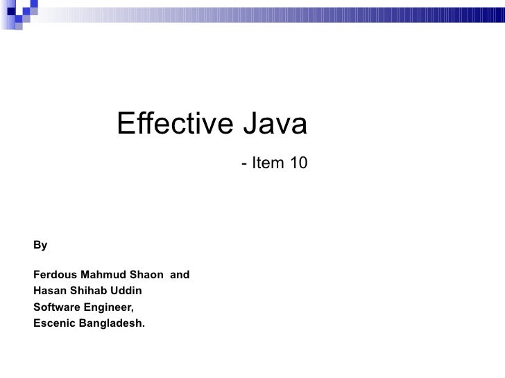 Effective Java   - Item 10 <ul><ul><li>By </li></ul></ul><ul><ul><li>Ferdous Mahmud Shaon  and  </li></ul></ul><ul><ul><li...
