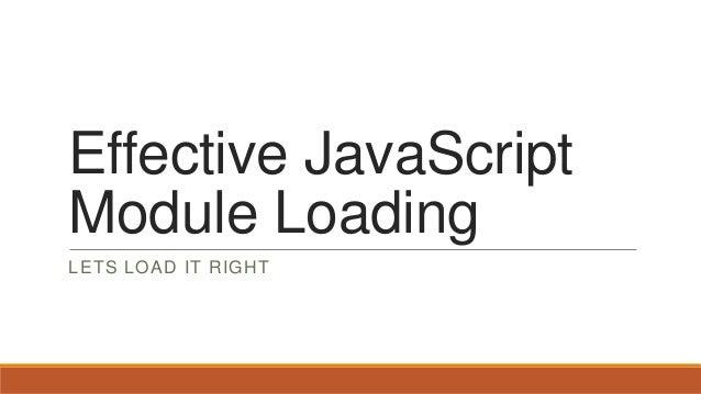 Effective JavaScript Module Loading LETS LOAD IT RIGHT