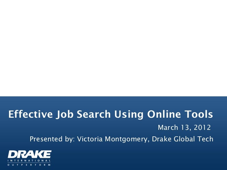 Effective Job Search Using Online Tools                                        March 13, 2012    Presented by: Victoria Mo...