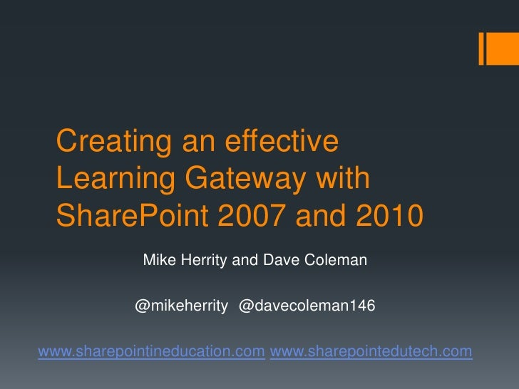 Creating an effective Learning Gateway with SharePoint 2007 and 2010<br />Mike Herrity and Dave Coleman<br />@mikeherrity ...