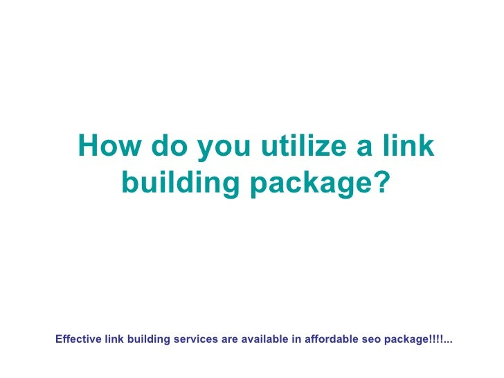 How do you utilize a link building package? Effective link building services are available in affordable seo package!!!!...