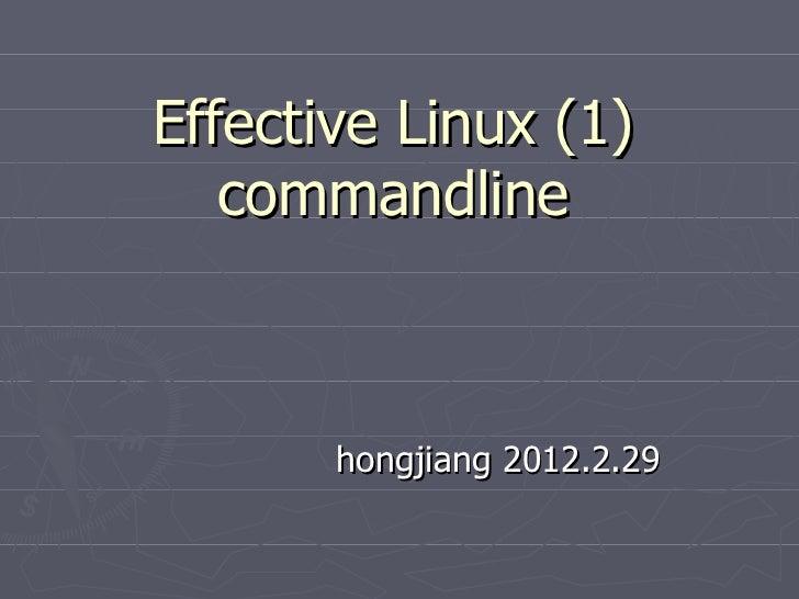 Effective Linux (1) commandline hongjiang 2012.2.29