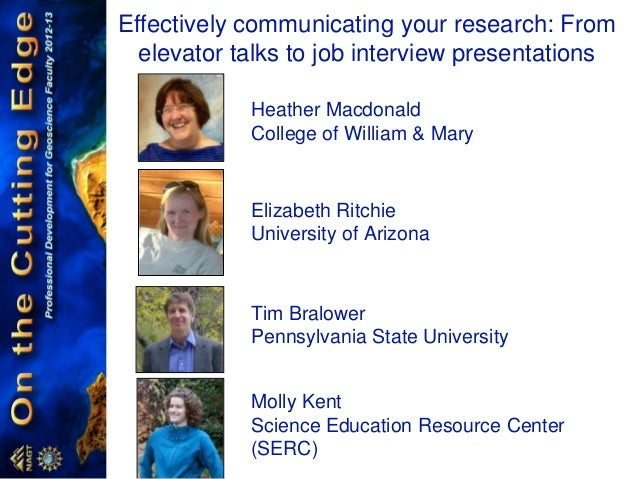 Effectively communicating your research: Fromelevator talks to job interview presentationsHeather MacdonaldCollege of Will...