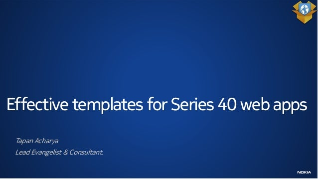 Effective templates for Series 40 web apps Tapan Acharya Lead Evangelist & Consultant.