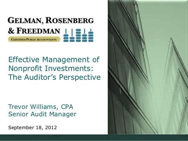 Effective Management ofNonprofit Investments:The Auditor's PerspectiveTrevor Williams, CPASenior Audit ManagerSeptember 18...