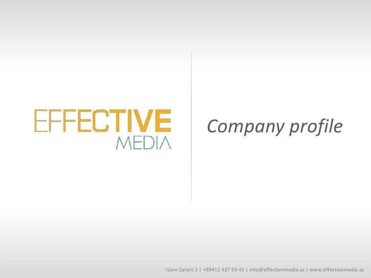 Company profileIslam Safarli 3   +99412 437 93 43   info@effectivemedia.az   www.effectivemedia.az