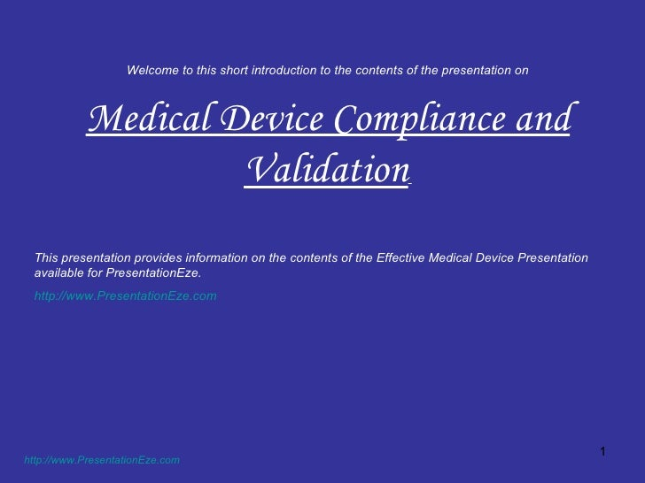 Welcome to this short introduction to the contents of the presentation on Medical Device Compliance and Validation   http:...