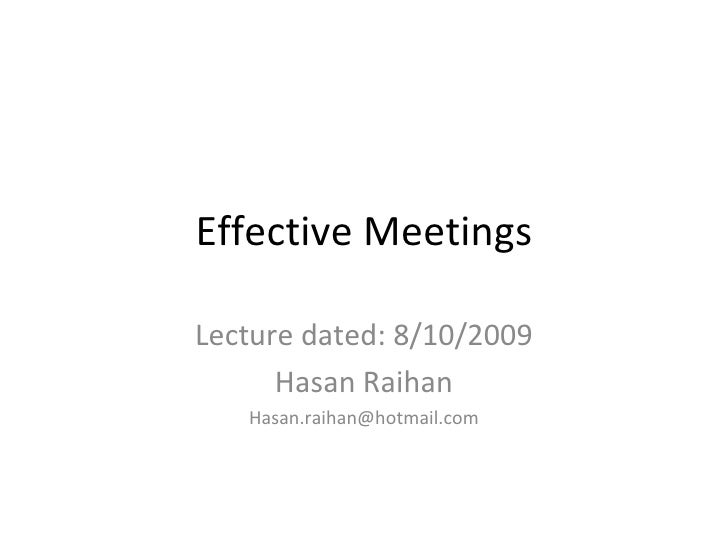 Effective Meetings Lecture dated: 8/10/2009 Hasan Raihan [email_address]