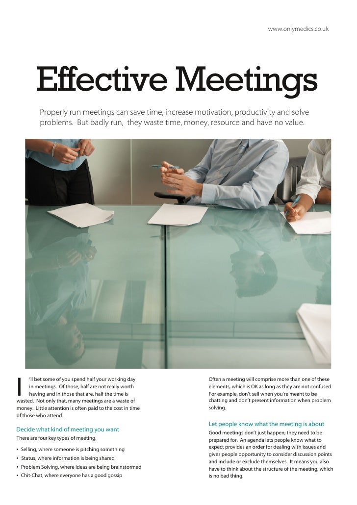 www.onlymedics.co.uk          Effective Meetings            Properly run meetings can save time, increase motivation, prod...