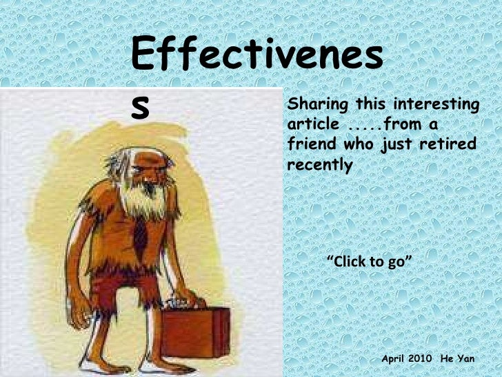 "Effectiveness Sharing this interesting article .....from a friend who just retired recently  April 2010  He Yan "" Click to..."