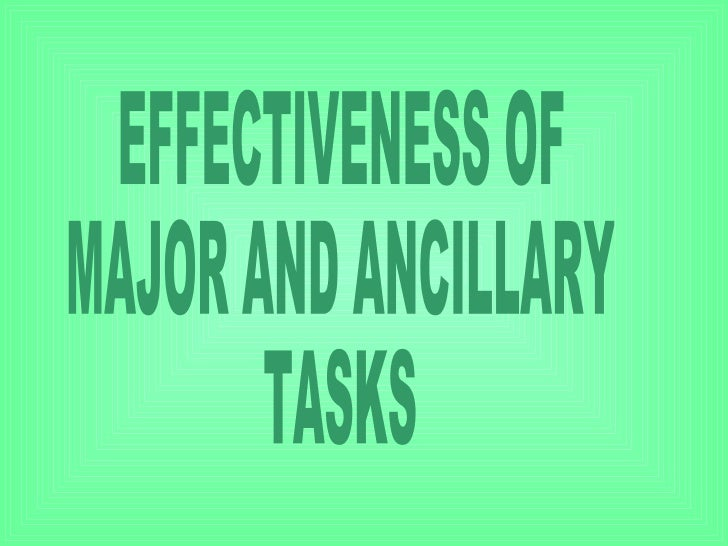 EFFECTIVENESS OF  MAJOR AND ANCILLARY TASKS