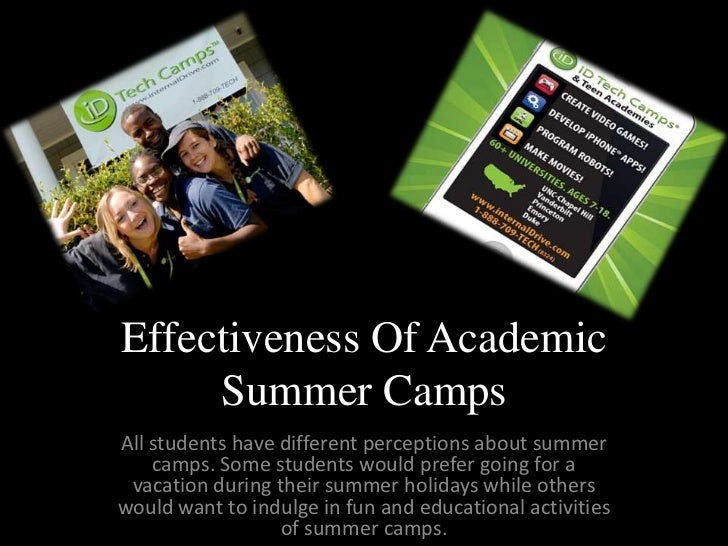 Effectiveness Of Academic     Summer CampsAll students have different perceptions about summer    camps. Some students wou...