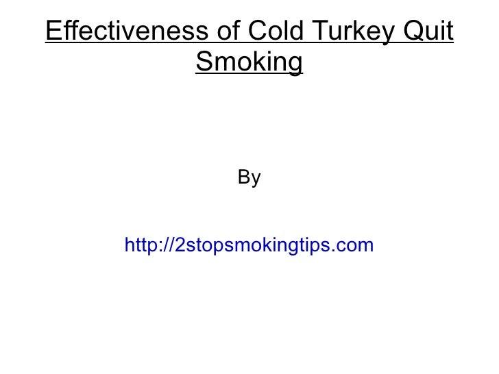 Effectiveness of Cold Turkey Quit            Smoking                  By      http://2stopsmokingtips.com