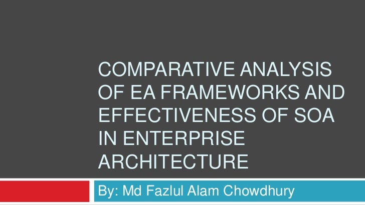 Comparative Analysis of EA Frameworks and Effectiveness of SOA in Enterprise Architecture<br />By: Md Fazlul Alam Chowdhur...