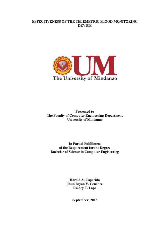 EFFECTIVENESS OF THE TELEMETRIC FLOOD MONITORING DEVICE Presented to The Faculty of Computer Engineering Department Univer...