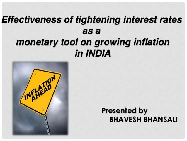 Effectiveness of tightening interest rates as a monetary tool on growing inflation in INDIA  Presented by BHAVESH BHANSALI