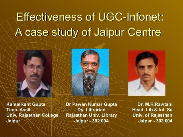 Effectiveness of UGC-Infonet:   A case study of Jaipur CentreKamal kant Gupta          Dr Pawan Kumar Gupta        Dr. M.R...