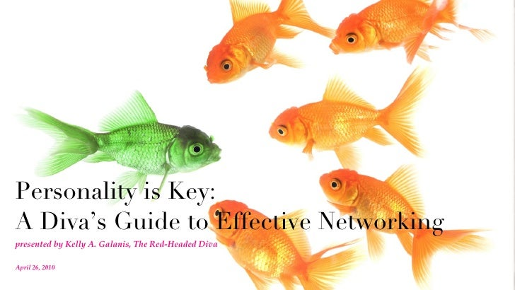 Personality is Key:  A Diva's Guide to Effective Networking <ul><li>presented by Kelly A. Galanis, The Red-Headed Diva </l...