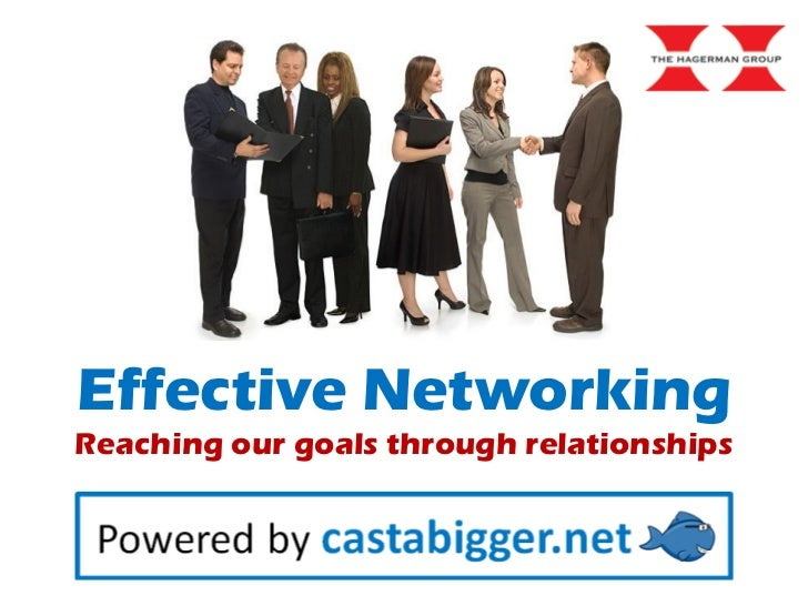 Effective Networking Reaching our goals through relationships