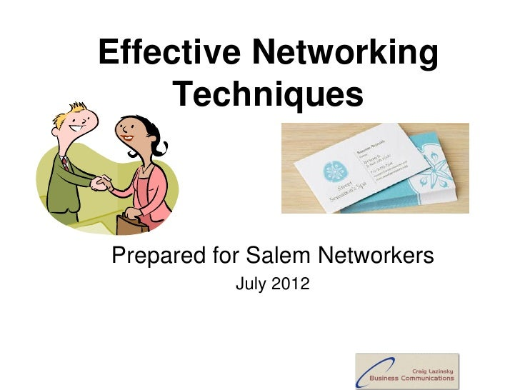 Effective Networking     TechniquesPrepared for Salem Networkers           July 2012