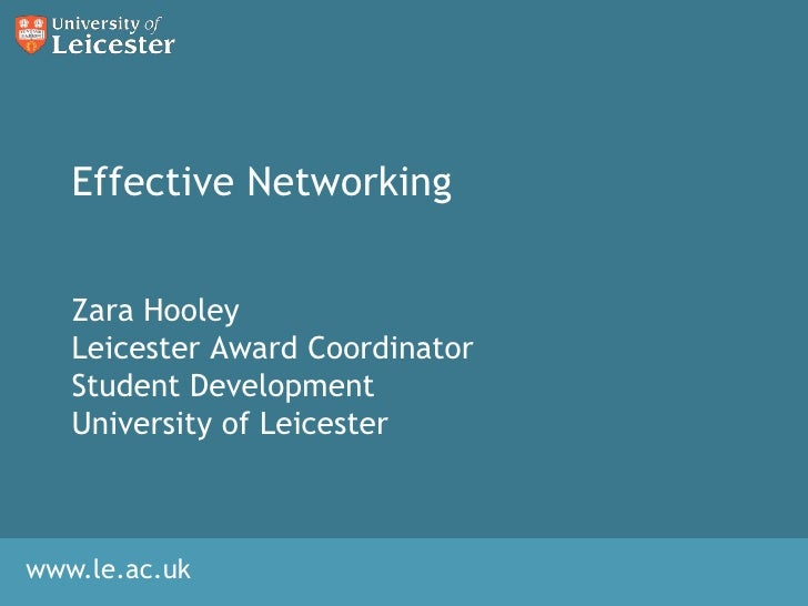 Effective Networking<br />Zara Hooley<br />Leicester Award Coordinator<br />Student Development<br />University of Leicest...