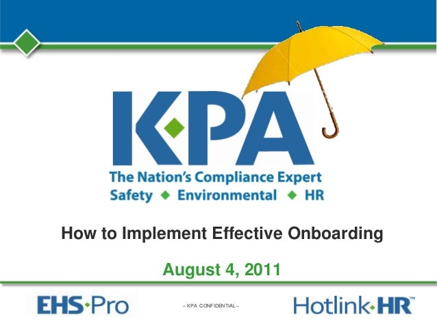 – KPA CONFIDENTIAL – How to Implement Effective Onboarding August 4, 2011